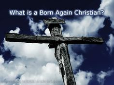 What is a Born Again Christian? Do they look, smell, act, believe, or behave different than a Christian that isn't born again?