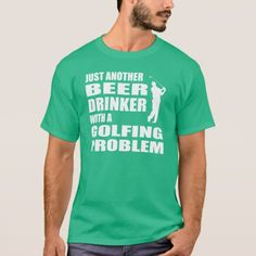 Just another beer drinker with a golfing problem T-Shirt - tap to personalize and get yours