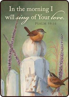 Psalms 59:16    Thanks, Aunt Sallyann!!