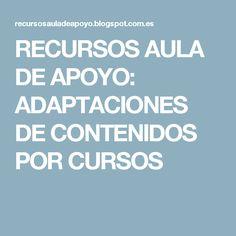 RECURSOS AULA DE APOYO: ADAPTACIONES DE CONTENIDOS POR CURSOS