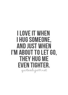 My students hug me like this all the time and hug me tighter when I'm about to let go and I always say when They finally let me go ; I love your hugs. Those hugs are favorite. Life Quotes Love, Cute Quotes, Great Quotes, Quotes To Live By, Inspirational Quotes, Funny Quotes, Motivation, Beautiful Words, Inspire Me