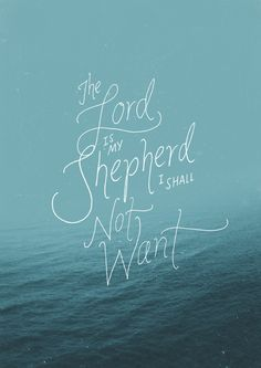 The Lord is my shepherd; I shall not want. #God #Lord #PraiseHim