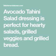Avocado Tahini Salad dressing is perfect for hearty salads, grilled veggies and grilled bread.