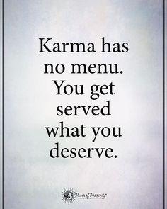 Karma has no menu. You get served what you deserve. #powerofpositivity
