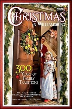 Christmas in Williamsburg: 300 Years of Family Traditions by Karen Kostyal, Colonial Williamsburg Foundation 1426308671 9781426308673 Williamsburg Christmas, Colonial Williamsburg, Williamsburg Virginia, Christmas Past, Christmas Books, Christmas Ideas, Christmas Trips, Primitive Christmas, Holiday Ideas