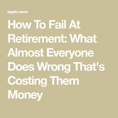 How To Fail At Retirement: What Almost Everyone Does Wrong That's Costing Them Money — Forbes Wie man im Ruhestand versagt: Was fast jeder falsch macht, kostet sie Geld Retirement Advice, Happy Retirement, Retirement Cards, Retirement Planning, Retirement Decorations, Teacher Retirement, Money Tips, Money Saving Tips, Retirement Strategies