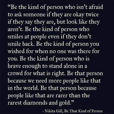 Be that person. It is not easy, but it's important