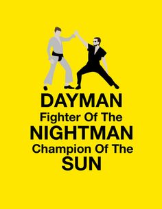 Master of karate and friendship for everyone! dayman fighter of the night nightman champion of the sun. Always sun in Philadelphia