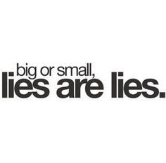 Big or small. Lies are lies.