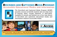 Great educational website and resource for parents, teachers and other professionals working with students who are Deaf/Hard of Hearing or Blind/Low Vision. EDUCATIONAL content media with captions or descriptions, streamed to your computer or sent to your home postage-free both ways for qualified users. Also has interpreter materials available as well as information about captioning. Click on this website link for more detail and registration:  www.dcmp.org
