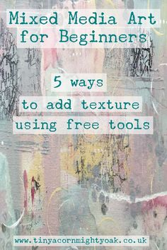 Mixed Media Art for Beginners - 5 ways to add texture using free tools.