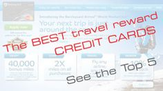 A simple top 5 list of the best travel reward credit cards. Helps me to know just which one I'll apply for.