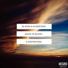 Se nota a kilómetros, quien te quiere a centímetros. #NegroIrregular #quote #frase #frasedeldia