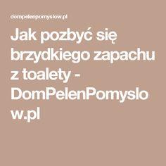 Jak pozbyć się brzydkiego zapachu z toalety - DomPelenPomyslow.pl