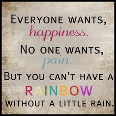 Can't have a rainbow without rain