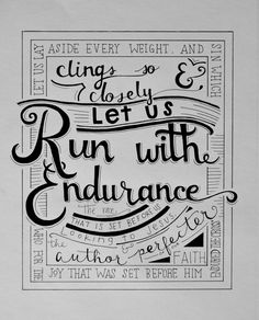 """Let us lay aside every weight and sin which clings so closely and let us run with endurance the race that is set before us looking to Jesus, the author and perfecter of our faith, who for the joy that was set before Him endured the cross."" -Hebrews 12:1-2"