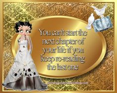 life quotes, inspirational quotes, Betty Boop comments, life, next chapter, the past