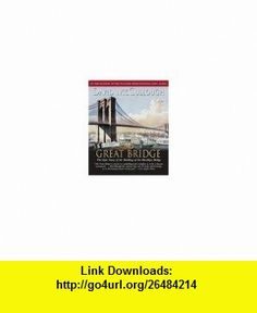 The Great Bridge (Audiobook) [CD] (9781419363108) David McCullough, Nelson Runger , ISBN-10: 1419363107  , ISBN-13: 978-1419363108 ,  , tutorials , pdf , ebook , torrent , downloads , rapidshare , filesonic , hotfile , megaupload , fileserve