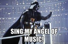 re-do meme :) Darth Vader Shaking Fist - Sing My angel of music! -Phantom of the Opera- @Chris Cote Honos @Denise H. bonet