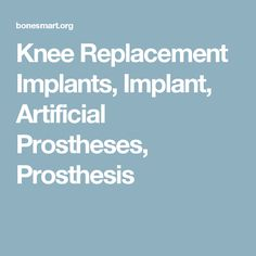 Knee Replacement Implants, Implant, Artificial Prostheses, Prosthesis