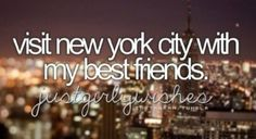 A other item on my bucket list is being in New York for New Years. Doing this with my best friend would be amazing!
