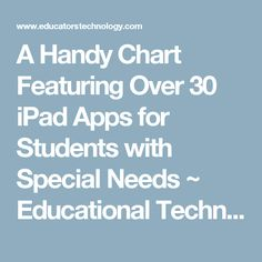 A Handy Chart Featuring Over 30 iPad Apps for Students with Special Needs ~ Educational Technology and Mobile Learning