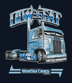 Low N Fat. T-shirt design for BRT's retail line of T-shirts. Freightliner Cabover.