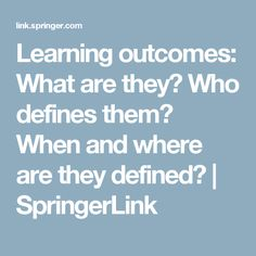 Learning outcomes: What are they? Who defines them? When and where are they defined?   SpringerLink