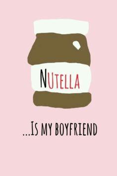 Nutella is my boyfriend