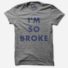 Hehe, so cute!  I'm So Broke (Adult) Heather Grey Tri-Blend T-Shirt