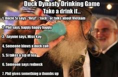 Duck Dynasty Drinking Game.