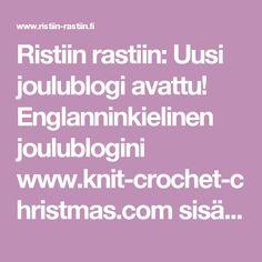 Ristiin rastiin: Uusi joulublogi avattu! Englanninkielinen joulublogini www.knit-crochet-christmas.com sisältää neulottuja ja virkattuja joulukoristeita ohjeineen.