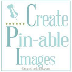 VIDEO: How to Create A Pin-able Image for Your Posts via CreativeKristi.com