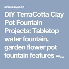 DIY TerraCotta Clay Pot Fountain Projects: Tabletop water fountain, garden flower pot fountain features => www.fabartdiy.com... #HomeDecor - Gardening Living
