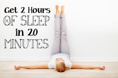 """This soothing, restorative posture calms the nervous system, eases muscle fatigue, and helps restore healthy, restful breathing. Many yoga instructors offer it as an antidote to exhaustion, illness, and weakened immunity."""" 20 minutes in the Legs-Up-The-Wall was equivalent to 2 hours of sleep."""