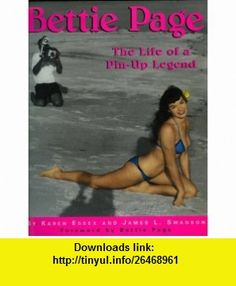 Bettie Page The Life of a Pin-Up Legend (9780312276898) Karen Essex, James L. Swanson , ISBN-10: 0312276893  , ISBN-13: 978-0312276898 ,  , tutorials , pdf , ebook , torrent , downloads , rapidshare , filesonic , hotfile , megaupload , fileserve