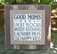 Good Moms Rustic Sign. Not that you have all this, but.....