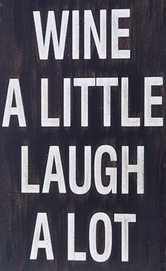 Wine A Little ... Laugh A Lot <3 #quote #wall #art  @Brenda White  @Jennifer Frazier  - to go with the cup?  LOL