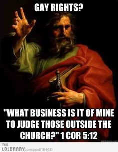 """What business is it of mine to judge those outside the church?"" This one gets ignored, obviously."