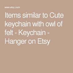 Items similar to Cute keychain with owl of felt - Keychain - Hanger on Etsy
