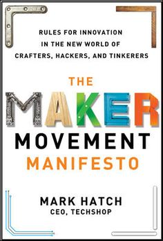 The Maker Movement Manifesto Rules for Innovation in the New World of Crafters, Hackers, and Tinkerers (eBook) : Hatch, Mark Cultura Maker, Innovation Lab, Maker Culture, Sharing Economy, Marketing, Book Recommendations, Science And Technology, The Book, Middle School