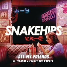 All My Friends, a song by Snakehips, Tinashe, Chance The Rapper on Spotify