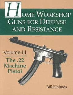 Detailed illustrations, clear photos, and thorough text show you how to make a sharp, reliable .22 machine pistol from scratch. Covers everything from choosing the right tools and materials to buildin