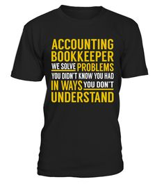 Accounting Bookkeeper - Solve Problems  #birthday #november #shirt #gift #ideas #photo #image #gift #bookkeeper #librarian