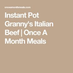 Instant Pot Granny's Italian Beef | Once A Month Meals