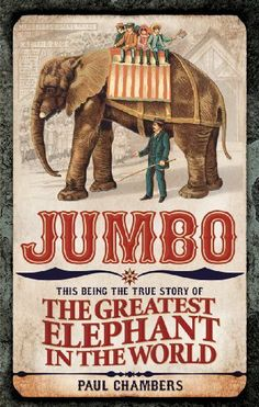 Jumbo: This Being the True Story of the Greatest Elephant in the World by Paul Chambers. $9.18