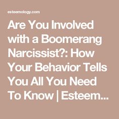 Are You Involved with a Boomerang Narcissist?:  How Your Behavior Tells You All You Need To Know  |   Esteemology