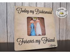 Today My Bridesmaid Forever My Friend Picture Frame, Personalized Bridesmaid Picture Frame, Wedding Thank You, Best Friend Gift