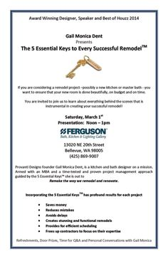 The 5 Essential Keys to Every Successful Remodel (TM) - Presented by Award winning designer, speaker and Best of Houzz 2014, Gail Monica Dent on Saturday, March 1, 2014 in Bellevue, WA. Call 425-869-9007 for information and directions to the Ferguson showroom.