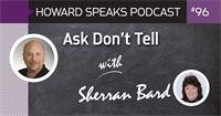 Ask Don't Tell with Sherran Bard : Howard Speaks Podcast #96 - Howard Speaks - Dentaltown